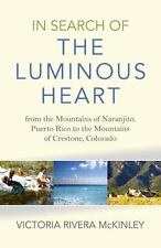 In Search of the Luminous Heart : From the Mountains of Naranjito, Puerto...