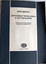 MEIR MERHAV DIPENDENZA TECNOLOGICA E SOTTOSVILUPPO EINAUDI 1973
