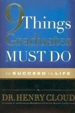 9 Things Graduates Must Do to Succeed in Life by Henry Cloud (2005, Hardcover)