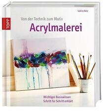 Von der Technik zum Motiv Acrylmalerei: Wichtiges Basiswissen Schritt für Schrit