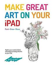 NEW Make Great Art on Your iPad by Alison Jardine