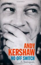 No Off Switch: An Autobiography By Andy Kershaw