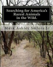 Searching for America's Rarest Animals in the Wild : On the Hard Road by Mark...