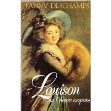 LOUISON ou l'Heure Exquise une Courtisane sous LOUIS XVI de Fanny DESCHAMPS 1987