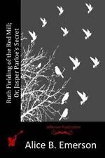 Ruth Fielding of the Red Mill; or, Jasper Parloe's Secret by Alice B. Emerson...