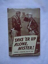TAKE 'ER UP ALONE, MISTER! BY LT JOHN HIBBITS (1943, HARDCOVER) 1ST EDITION BOOK