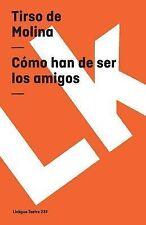 Como Han de Ser los Amigos by Tirso de Molina (2014, Paperback)