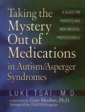 Taking the Mystery out of Medications in Autism/Asperger's Syndrome : A Guide...