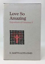 D. MARTYN LLOYD-JONES Love So Amazing: Expositions of Colossians I 1st/1st HB/DJ