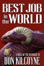 Best Job in the World : A Novel of the Overnight by Don Kilcoyne (2012,...