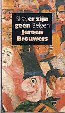 JEROEN BROUWERS : Sire, er zijn geen Belgen (gebonden boekenweekessay)