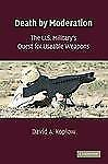 Death by Moderation: The U.S. Military's Quest for Useable Weapons, Koplow, Davi