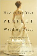 How to Buy Your Perfect Wedding Dress by Ronald Rothstein, Mara Urshel, Todd Lyo