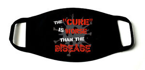 The Cure Is Worse Than The Disease Printed Re-Usable Cotton Face Mask Black