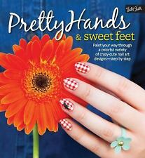 Pretty Hands & Sweet Feet: Paint your way through a colorful variety of crazy-cu
