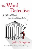 The Word Detective: A Life in Words: From Serendipity to Selfie, Simpson, John,
