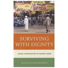 Surviving with Dignity: Hausa Communities of Niamey, Niger: By Youngstedt, Sc...