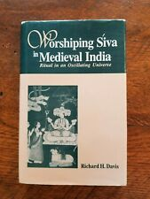 WORSHIPING SIVA IN MEDIEVAL INDIA RITUAL IN AN OSCILLATING UNIVERSE