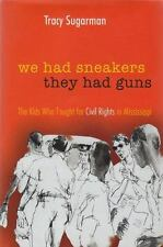 We Had Sneakers, They Had Guns: The Kids Who Fought for Civil Rights in Mississi