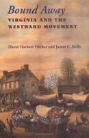 Bound Away: Virginia and the Westward Movement: By David Hackett Fischer, Jam...