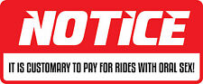 3 - Notice  Pay For Rides With Oral Sex Hard Hat / Biker Helmet Sticker BS 1149