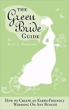 The Green Bride Guide: How to Create an Earth-Friendly Wedding on Any -ExLibrary