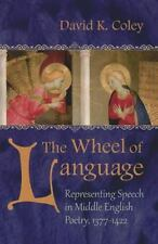 The Wheel Of Language: Representing Speech In Middle English Poetry, 1377-142...