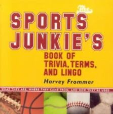 The Sports Junkie's Book of Trivia, Terms, and Lingo: What They Are, Where They