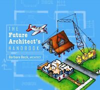 Future Architect's Handbook, Hardcover by Beck, Barbara, ISBN 0764346768, ISB...