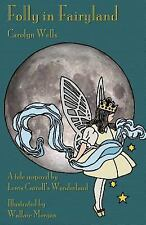 Folly in Fairyland : A Tale Inspired by Lewis Carroll's Wonderland by Carolyn...