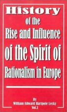 History of the Rise and Influence of the Spirit of Rationalism in Europe: Volume