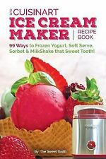 Our Cuisinart Ice Cream Recipe Book: 99 Ways to Frozen Yogurt, Soft Serve, Sorbe