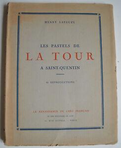 LES PASTELS DE LA TOUR A SAINT QUANTIN PAR H. LAPAUZE ED RENAISSANCE ART 1919