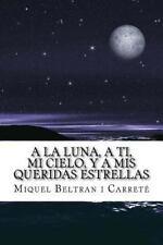 A la Luna, a Ti, Mi Cielo, y a Mis Queridas Estrellas : El Diario de un Amor...