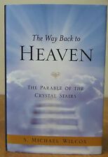 The Way Back to Heaven: The Parable of the Crystal Stairs  - Michael Wilcox