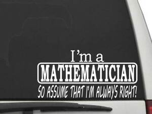 "CW5591 ""I'm a Mathematician so Assume I'm Always Right"" Car Window Decal Sticker"