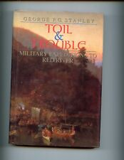 TOIL & TROUBLE - Military Expeditions to Red River.(Canada) Stanley 1st  HBdj VG