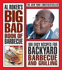 Al Roker's Big Bad Book of Barbecue: 100 Easy Recipes for Backyard Barbecue and