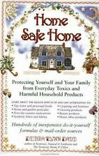 Home Safe Home: Protecting Yourself and Your Family from Everyday Toxics and Har