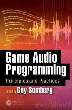 Game Audio Programming : Principles and Practices: By Somberg, Guy