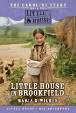 Little House In Brookfield (the Caroline Years, Bk 1): By Maria D. Wilkes
