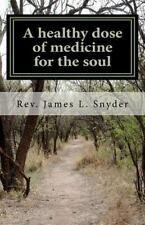 A Healthy Dose of Medicine for the Soul by James Snyder (2011, Paperback)