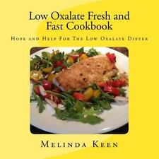 Low Oxalate Fresh and Fast Cookbook : Hope and Help for the Low Oxalate Diete...