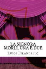 La Signora Morli, Una E Due : Commedia in Tre Atti, Paperback by Pirandello, ...