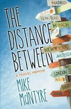 The Distance Between: a Travel Memoir by Mike McIntyre (2014, Paperback)