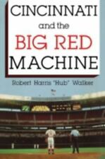 Cincinnati and the Big Red Machine by Robert Harris Walker and Robert H....