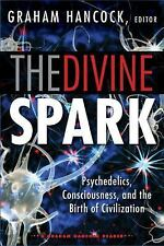 The Divine Spark: A Graham Hancock Reader: Psychedelics, Consciousness, and the