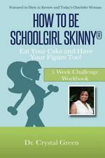 How to Be Schoolgirl Skinny: Eat Your Cake and Have Your Figure Too! : 5 Week...