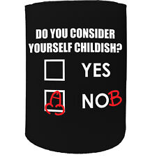 Stubby Holder - Do You Consider Yourself Childish - Funny Novelty Birthday Gift