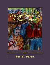 Froggy Goes to a Swap Meet : Book 5 by Bob Brazil (2014, Paperback)